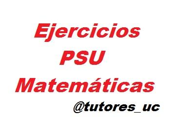 Ejercicios PSU Matemáticas